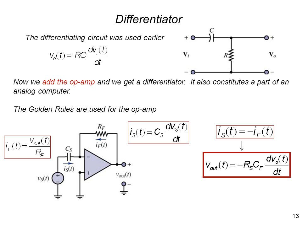 13 Differentiator Now we add the op-amp and we get a differentiator.
