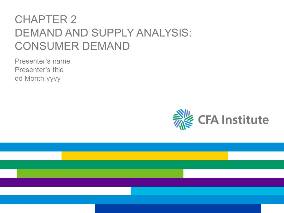 CHAPTER 2 DEMAND AND SUPPLY ANALYSIS: CONSUMER DEMAND Presenter's name Presenter's title dd Month yyyy