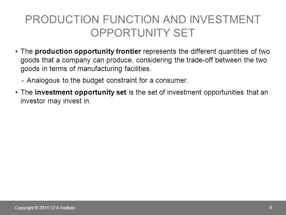 PRODUCTION FUNCTION AND INVESTMENT OPPORTUNITY SET The production opportunity frontier represents the different quantities of two goods that a company can produce, considering the trade-off between the two goods in terms of manufacturing facilities.