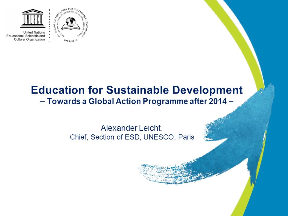 Education for Sustainable Development – Towards a Global Action Programme after 2014 – Alexander Leicht, Chief, Section of ESD, UNESCO, Paris