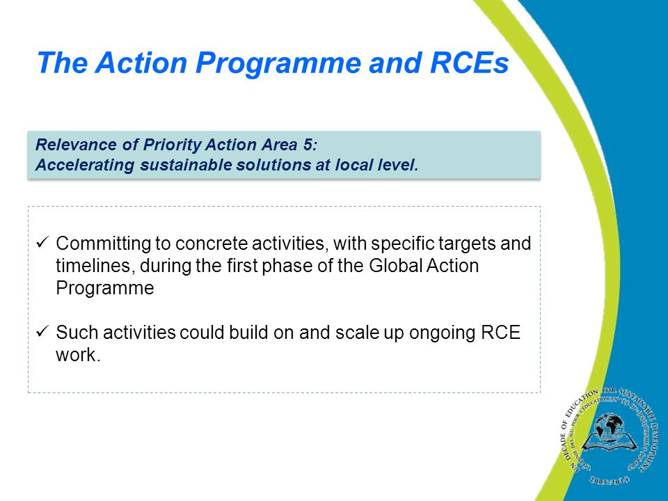 The Action Programme and RCEs Relevance of Priority Action Area 5: Accelerating sustainable solutions at local level.