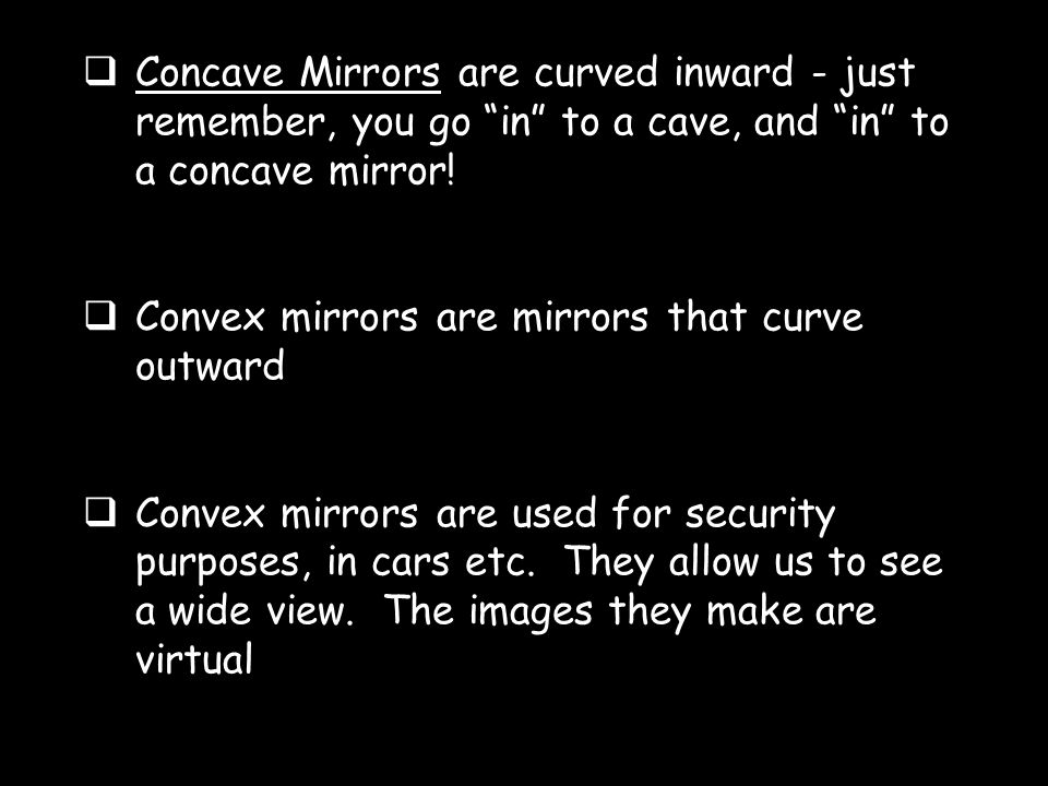 Types of Mirrors: Plane, Concave, Convex Plane mirrors are flat and make virtual images .