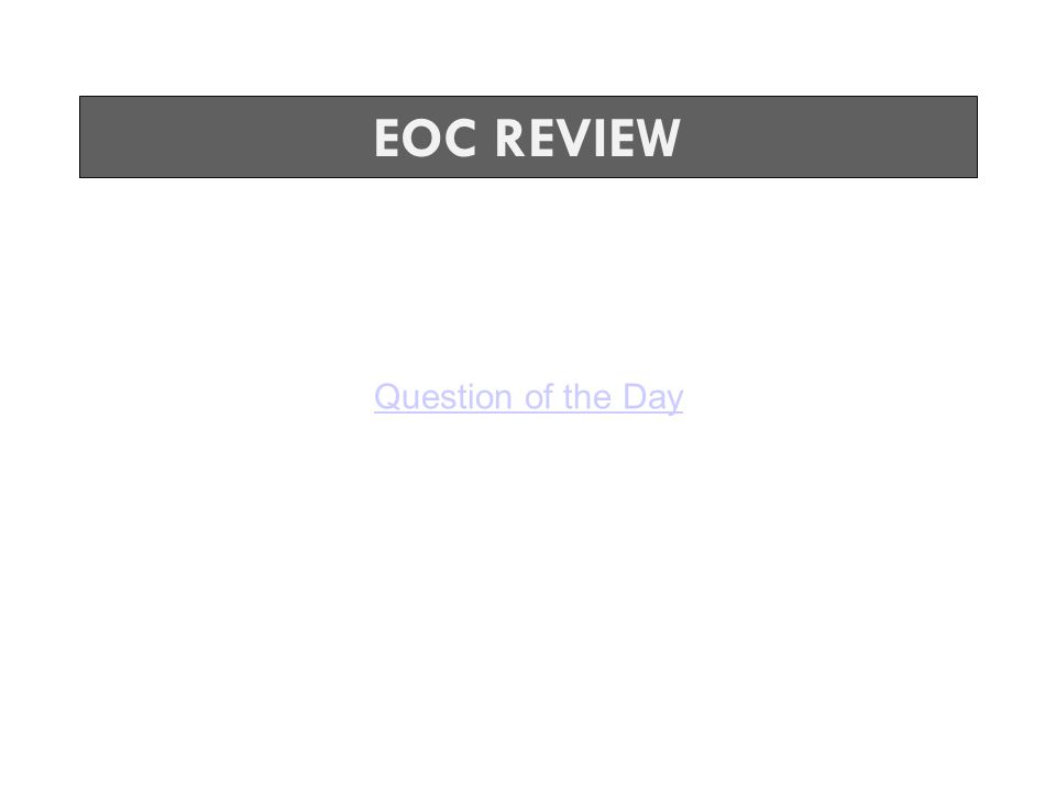 Question of the Day EOC REVIEW