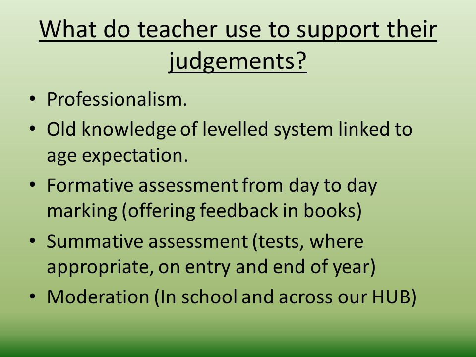 What do teacher use to support their judgements. Professionalism.