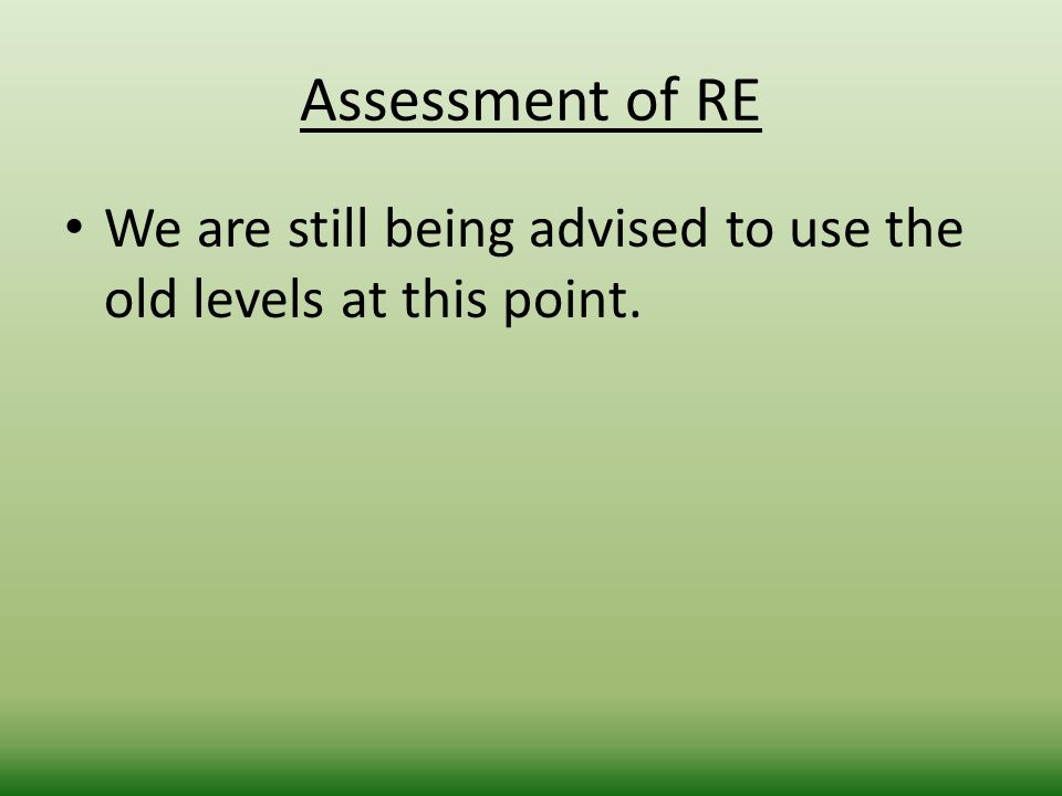 Assessment of RE We are still being advised to use the old levels at this point.
