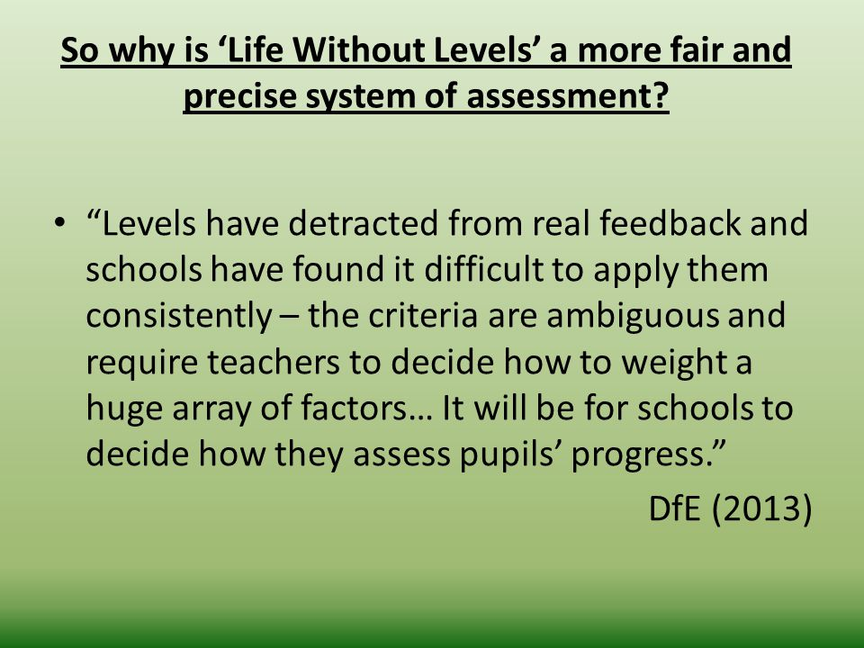 So why is 'Life Without Levels' a more fair and precise system of assessment.