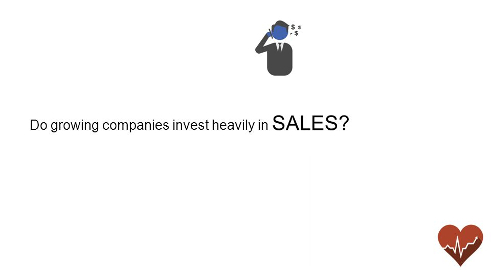 Do growing companies invest heavily in SALES