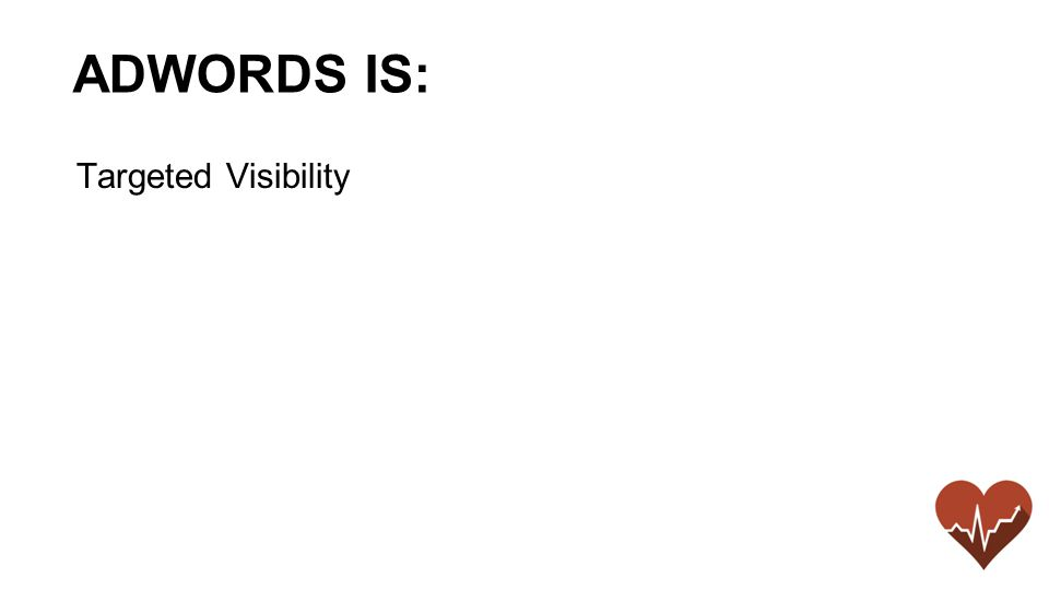 Targeted Visibility ADWORDS IS: