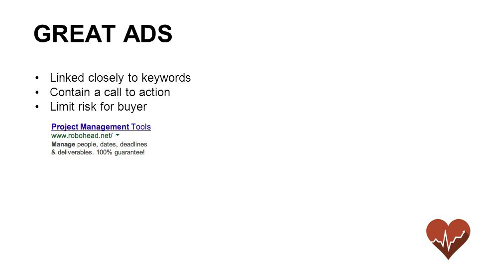 Linked closely to keywords Contain a call to action Limit risk for buyer GREAT ADS