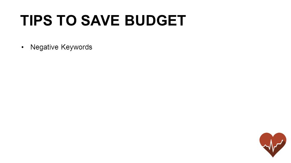 Negative Keywords TIPS TO SAVE BUDGET