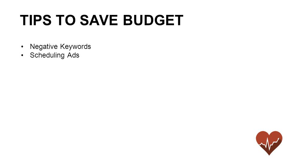 Negative Keywords Scheduling Ads TIPS TO SAVE BUDGET