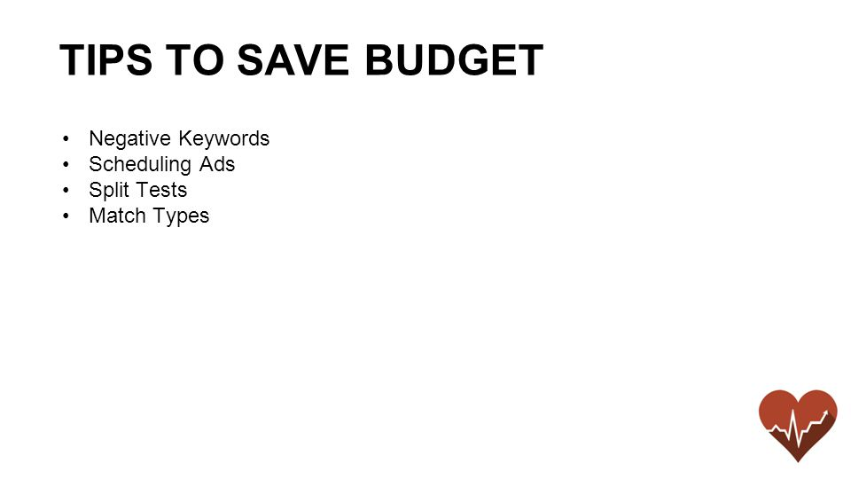 Negative Keywords Scheduling Ads Split Tests Match Types TIPS TO SAVE BUDGET