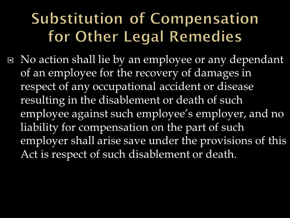  No action shall lie by an employee or any dependant of an employee for the recovery of damages in respect of any occupational accident or disease resulting in the disablement or death of such employee against such employee's employer, and no liability for compensation on the part of such employer shall arise save under the provisions of this Act is respect of such disablement or death.