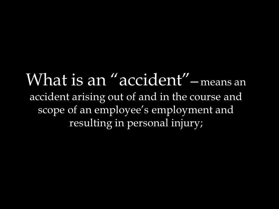What is an accident ─ means an accident arising out of and in the course and scope of an employee's employment and resulting in personal injury;