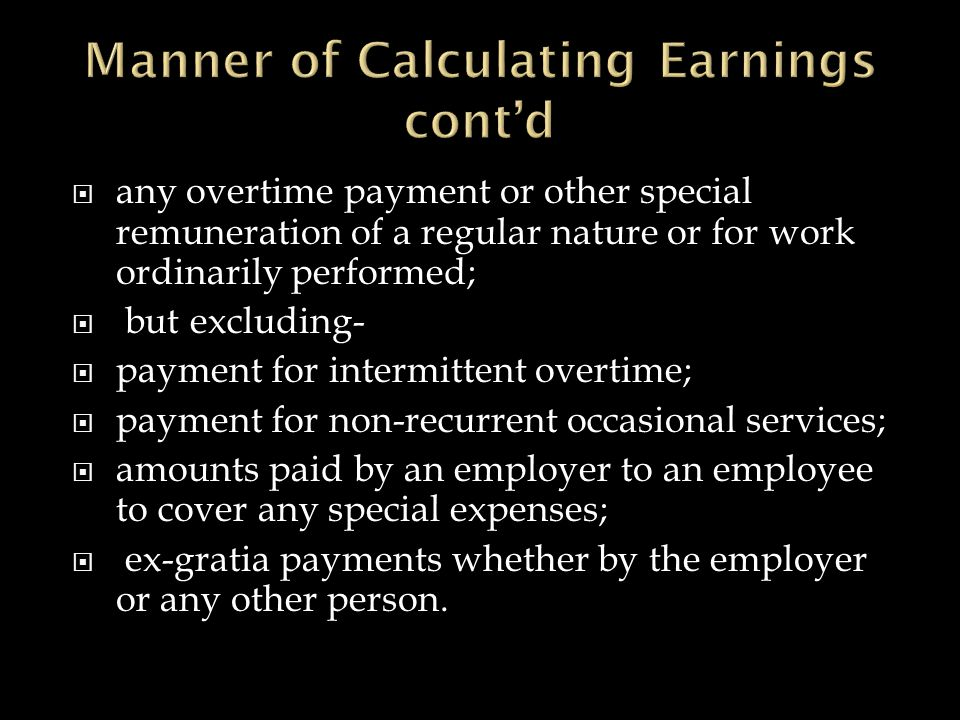  any overtime payment or other special remuneration of a regular nature or for work ordinarily performed;  but excluding-  payment for intermittent overtime;  payment for non-recurrent occasional services;  amounts paid by an employer to an employee to cover any special expenses;  ex-gratia payments whether by the employer or any other person.