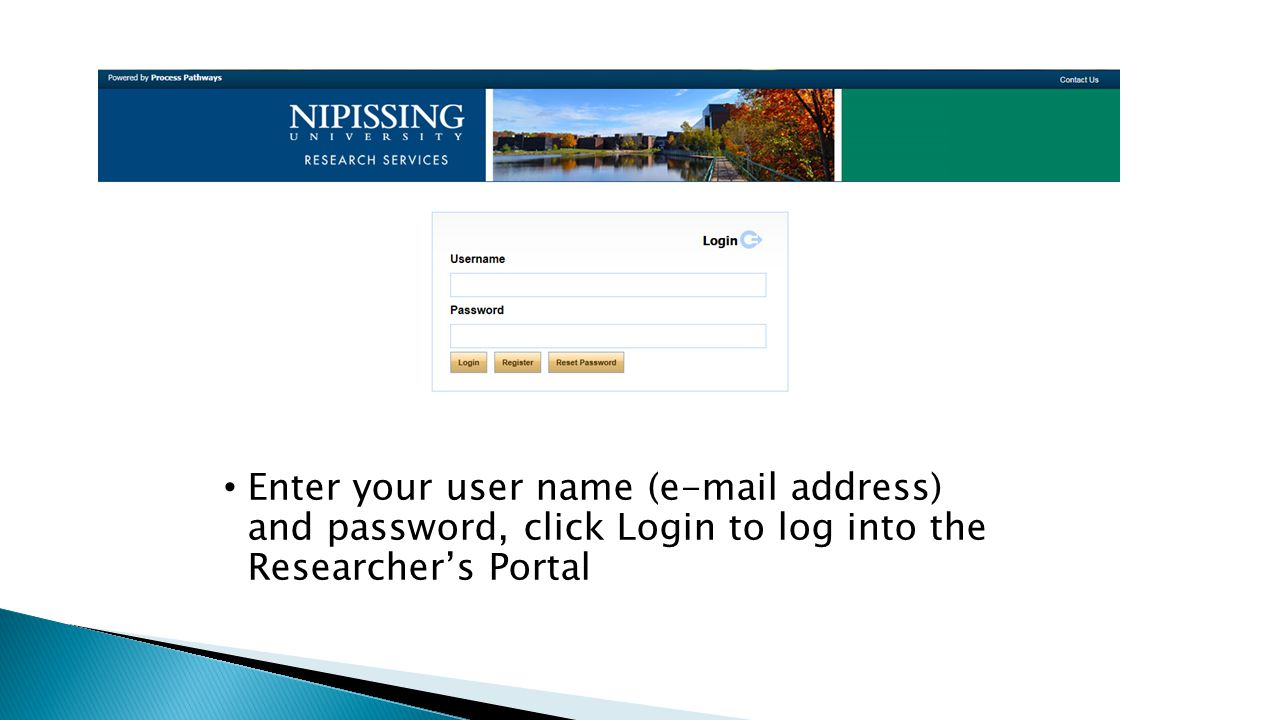 Enter your user name ( address) and password, click Login to log into the Researcher's Portal