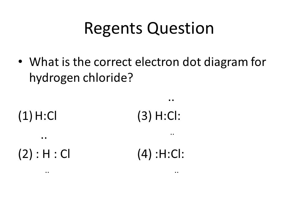 Regents Question What is the correct electron dot diagram for hydrogen chloride ..