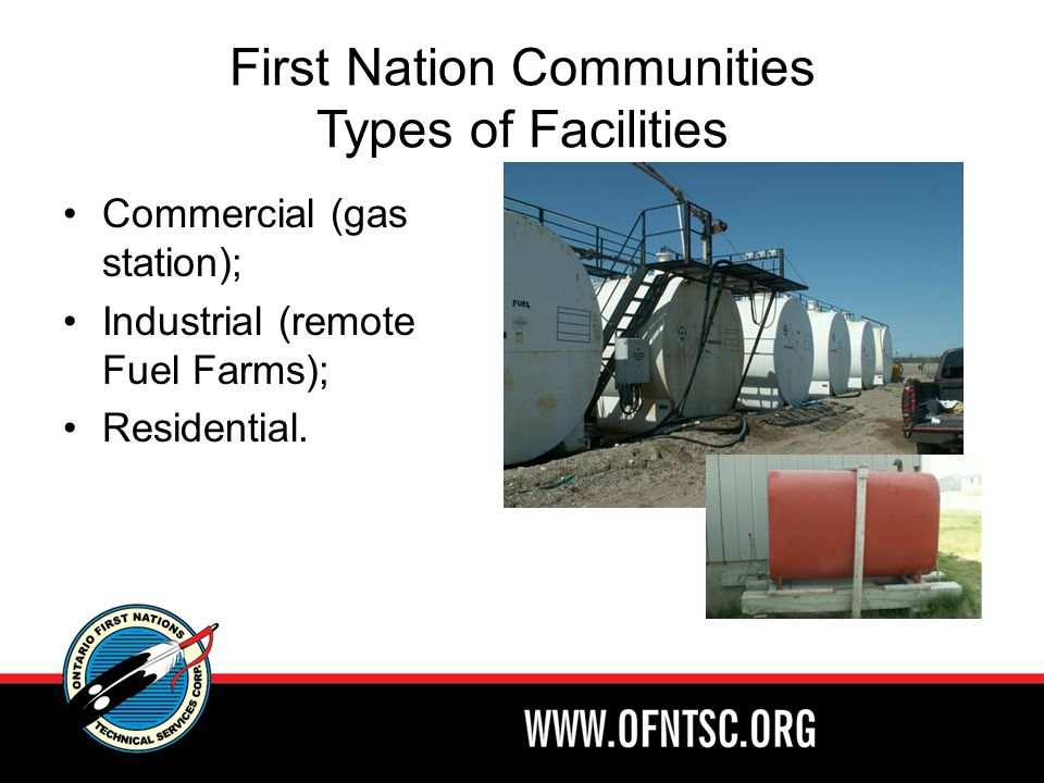 First Nation Communities Types of Facilities Commercial (gas station); Industrial (remote Fuel Farms); Residential.