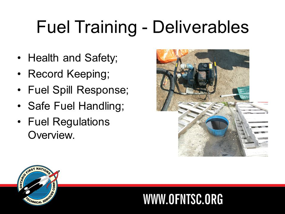 Fuel Training - Deliverables Health and Safety; Record Keeping; Fuel Spill Response; Safe Fuel Handling; Fuel Regulations Overview.