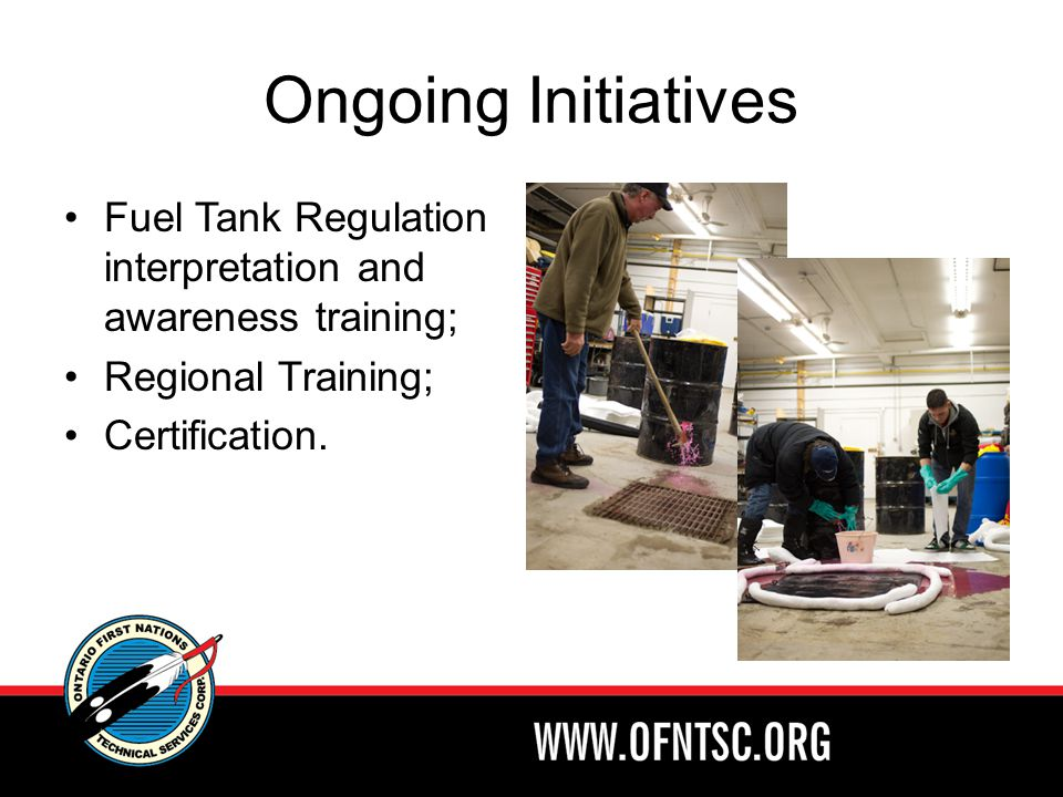 Ongoing Initiatives Fuel Tank Regulation interpretation and awareness training; Regional Training; Certification.