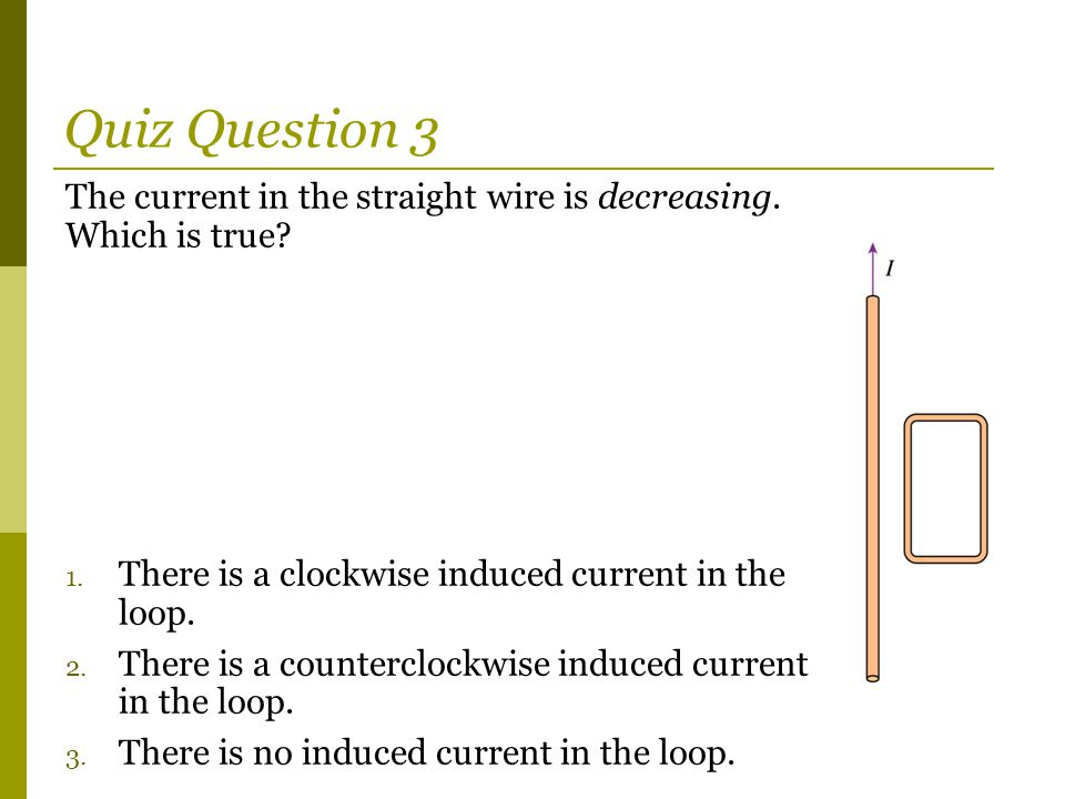 The current in the straight wire is decreasing. Which is true.