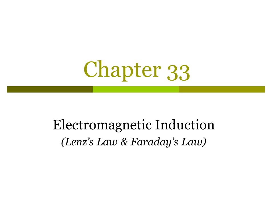 Chapter 33 Electromagnetic Induction (Lenz's Law & Faraday's Law)