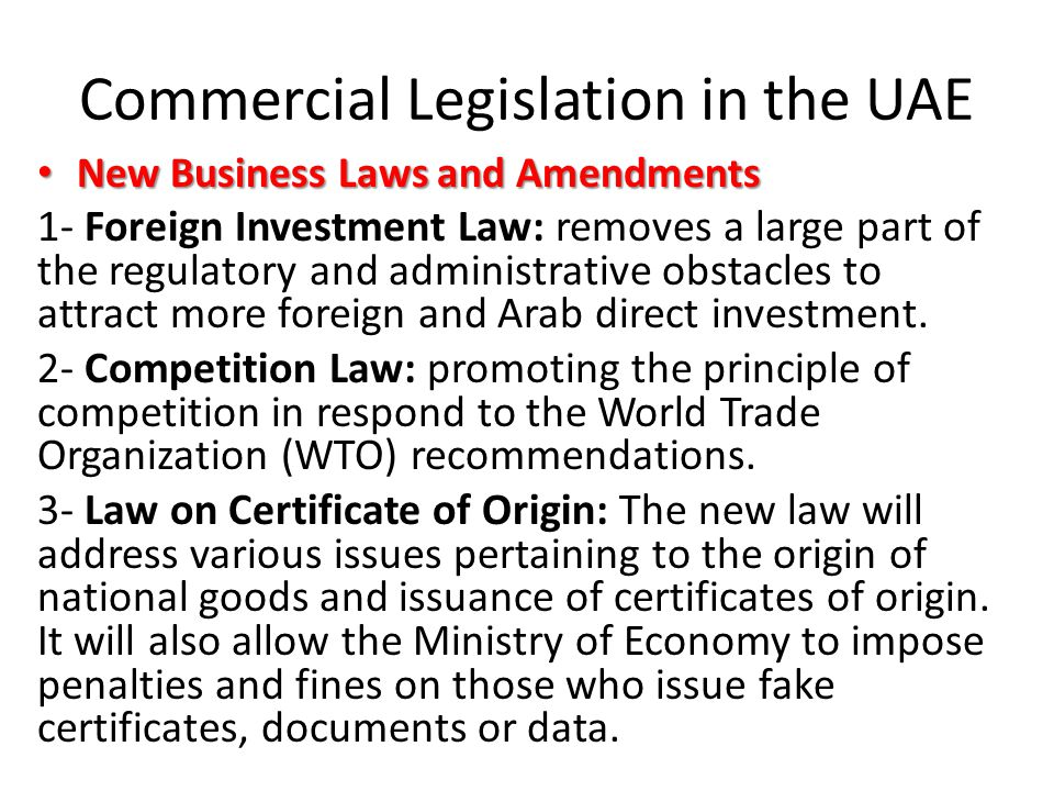 Commercial Legislation in the UAE New Business Laws and Amendments New Business Laws and Amendments 1- Foreign Investment Law: removes a large part of the regulatory and administrative obstacles to attract more foreign and Arab direct investment.
