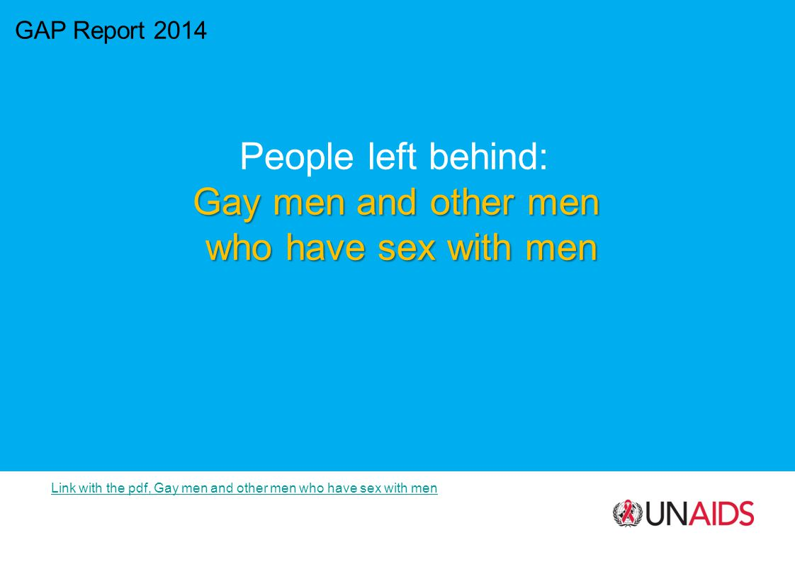 GAP Report 2014 People left behind: Gay men and other men who have sex with men Link with the pdf, Gay men and other men who have sex with men