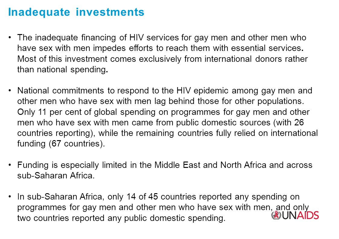 Inadequate investments The inadequate financing of HIV services for gay men and other men who have sex with men impedes efforts to reach them with essential services.
