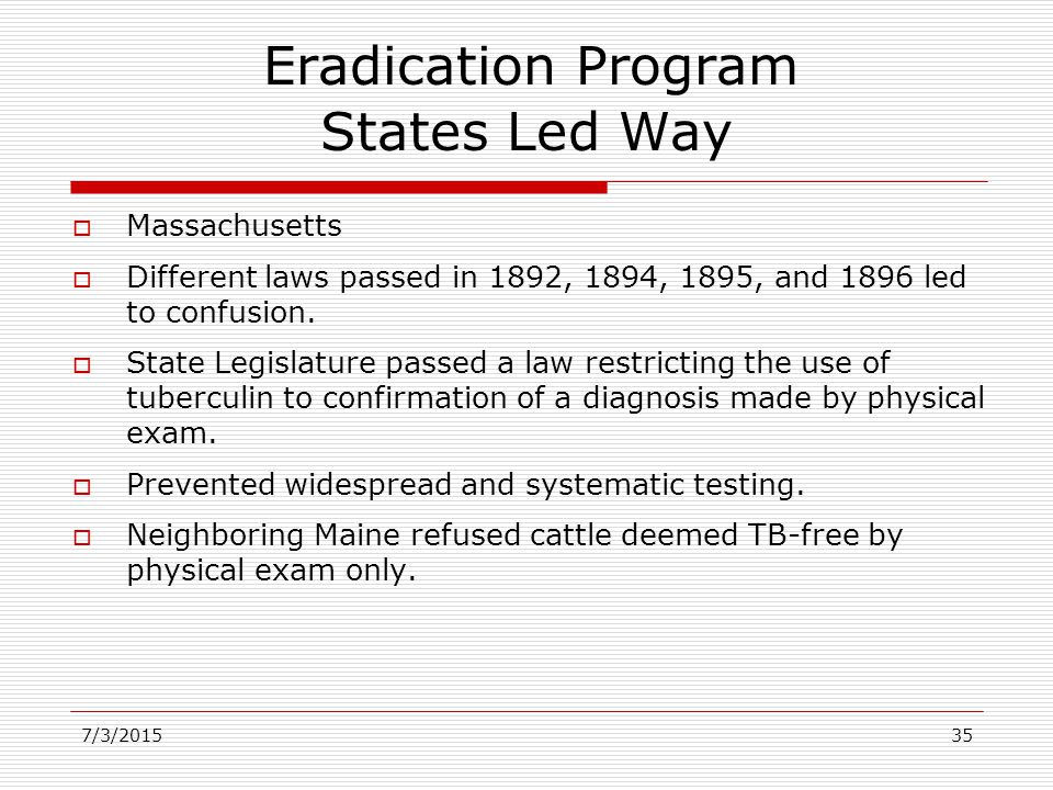 7/3/201535 Eradication Program States Led Way  Massachusetts  Different laws passed in 1892, 1894, 1895, and 1896 led to confusion.