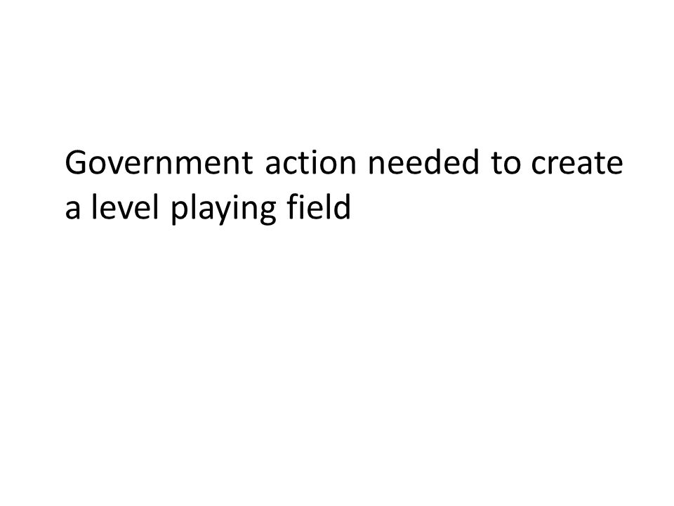Government action needed to create a level playing field