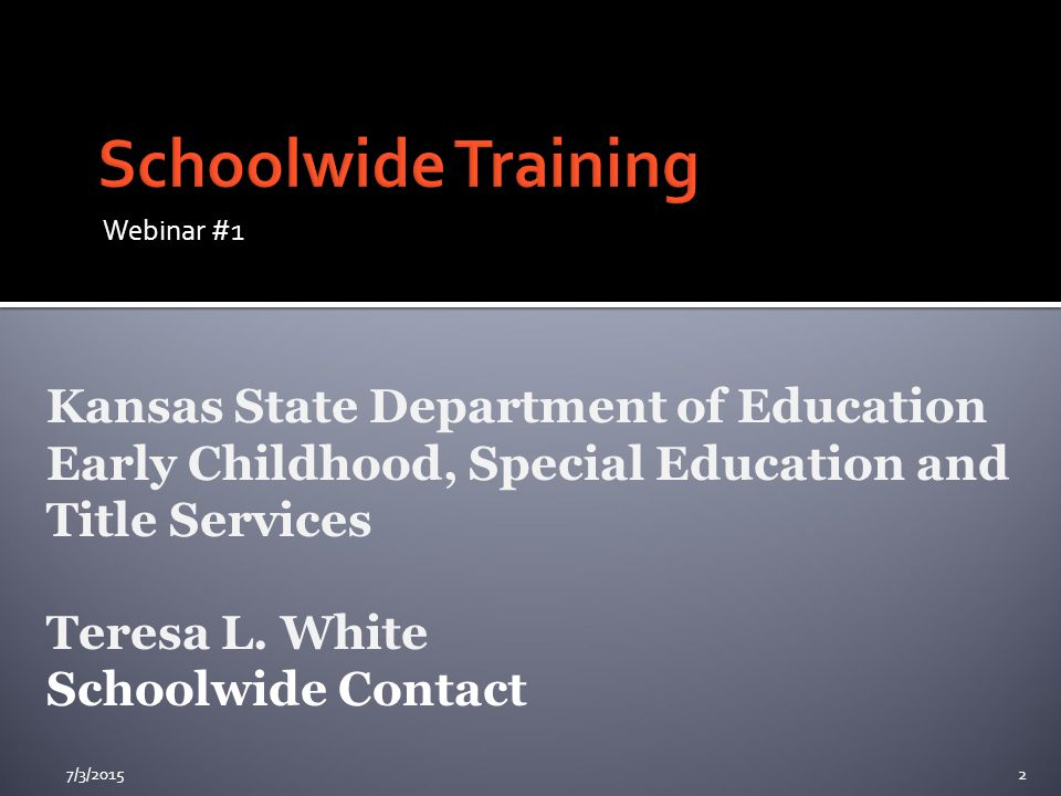 Webinar #1 7/3/20152 Kansas State Department of Education Early Childhood, Special Education and Title Services Teresa L.