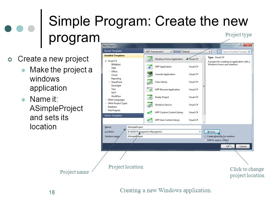 16 Simple Program: Create the new program Creating a new Windows application.