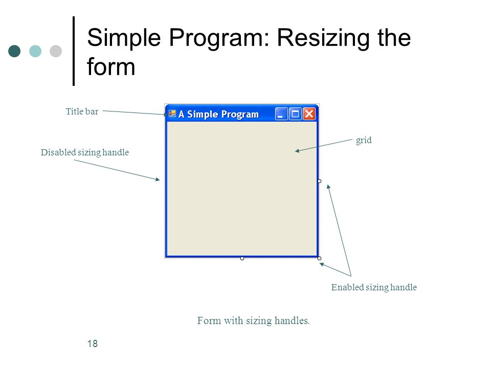 18 Simple Program: Resizing the form Form with sizing handles.