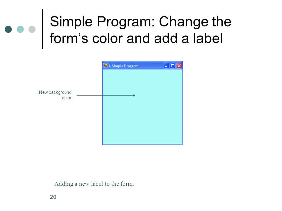 20 Simple Program: Change the form's color and add a label Adding a new label to the form.