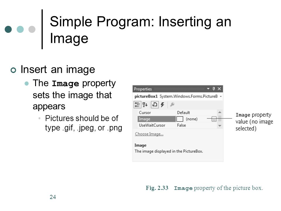 24 Simple Program: Inserting an Image Fig Image property of the picture box.