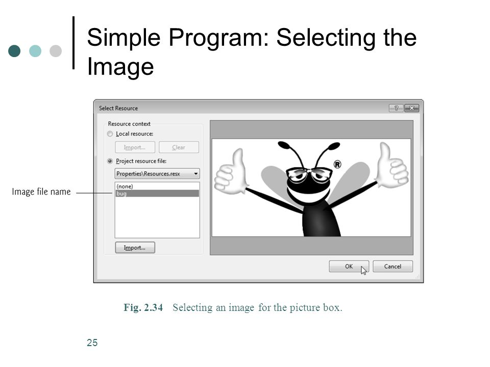 25 Simple Program: Selecting the Image Fig. 2.34Selecting an image for the picture box.