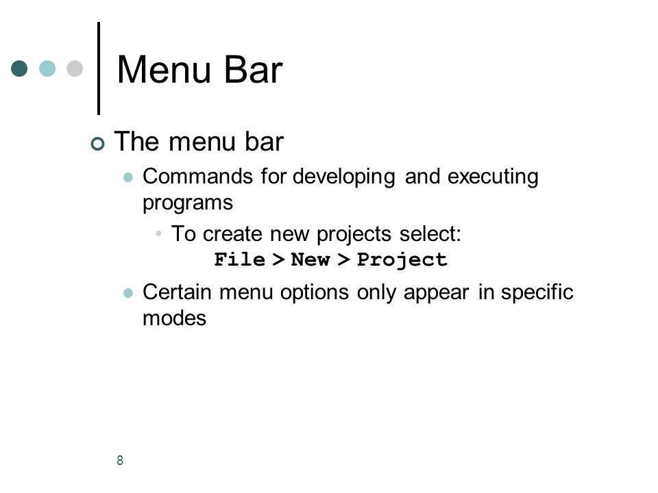 8 Menu Bar The menu bar Commands for developing and executing programs To create new projects select: File > New > Project Certain menu options only appear in specific modes