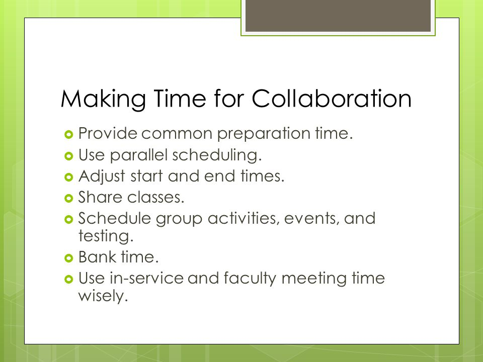 Making Time for Collaboration  Provide common preparation time.