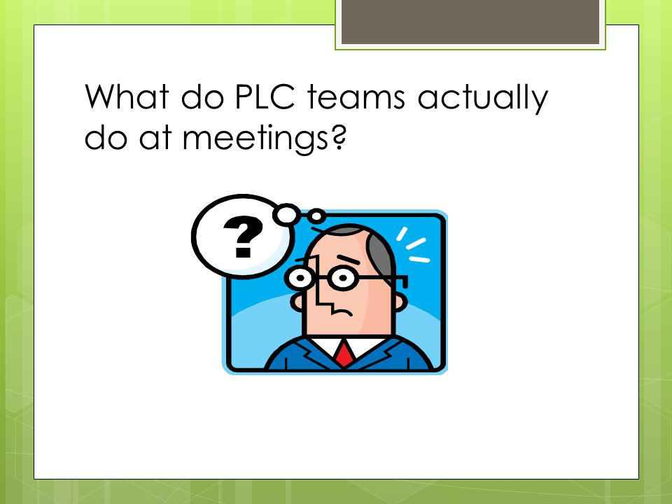 What do PLC teams actually do at meetings
