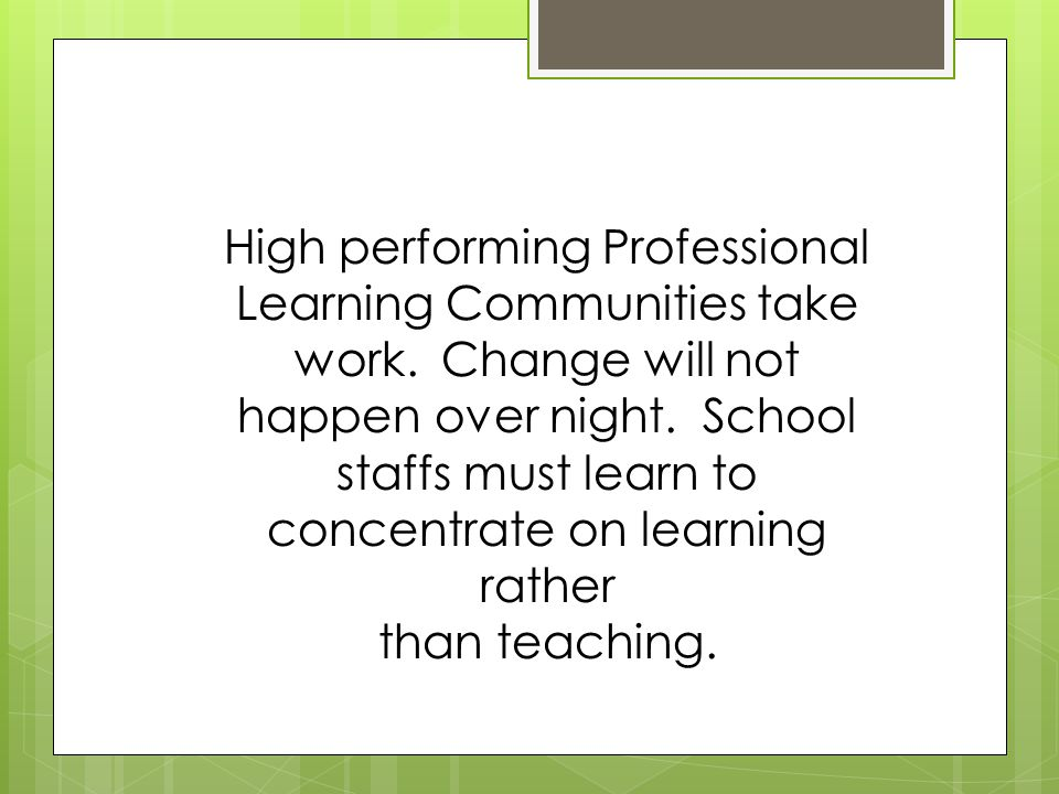 High performing Professional Learning Communities take work.