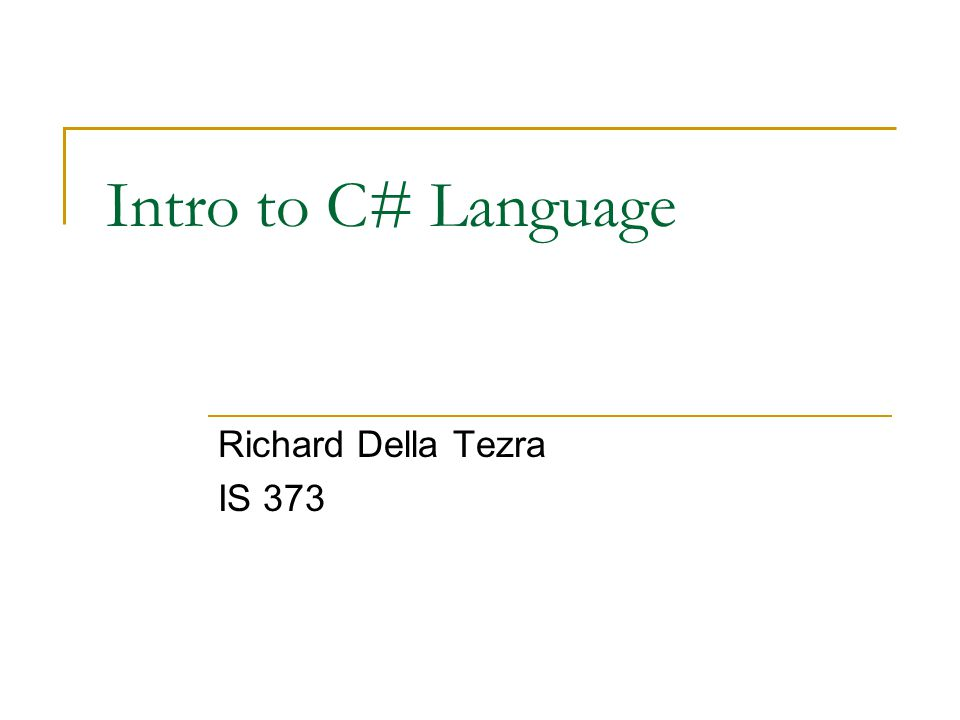 Intro to C# Language Richard Della Tezra IS 373