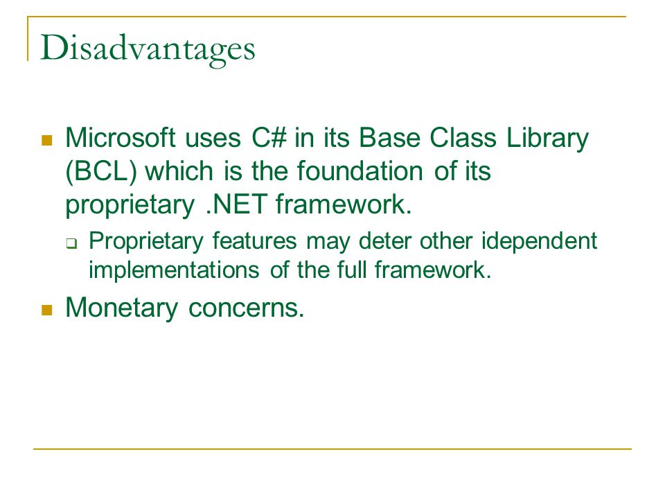 Disadvantages Microsoft uses C# in its Base Class Library (BCL) which is the foundation of its proprietary.NET framework.