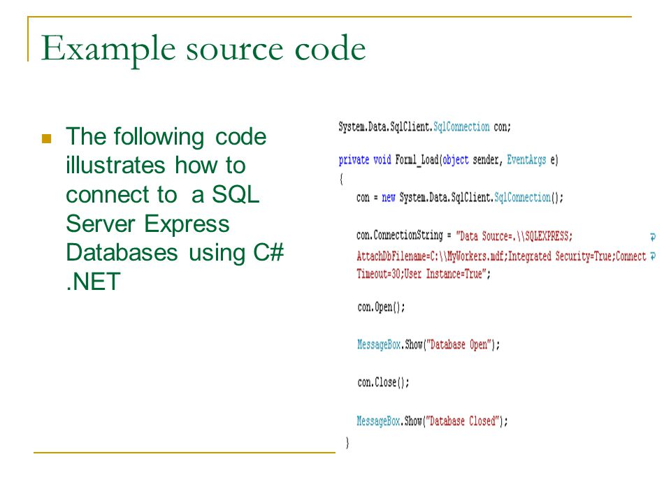 Example source code The following code illustrates how to connect to a SQL Server Express Databases using C#.NET