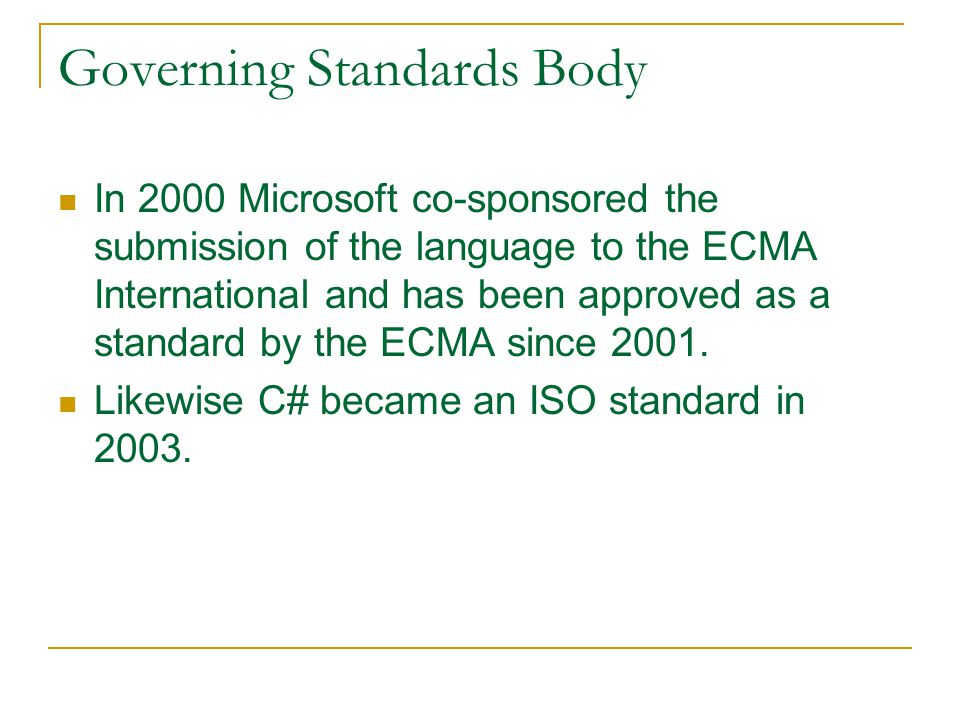 Governing Standards Body In 2000 Microsoft co-sponsored the submission of the language to the ECMA International and has been approved as a standard by the ECMA since 2001.