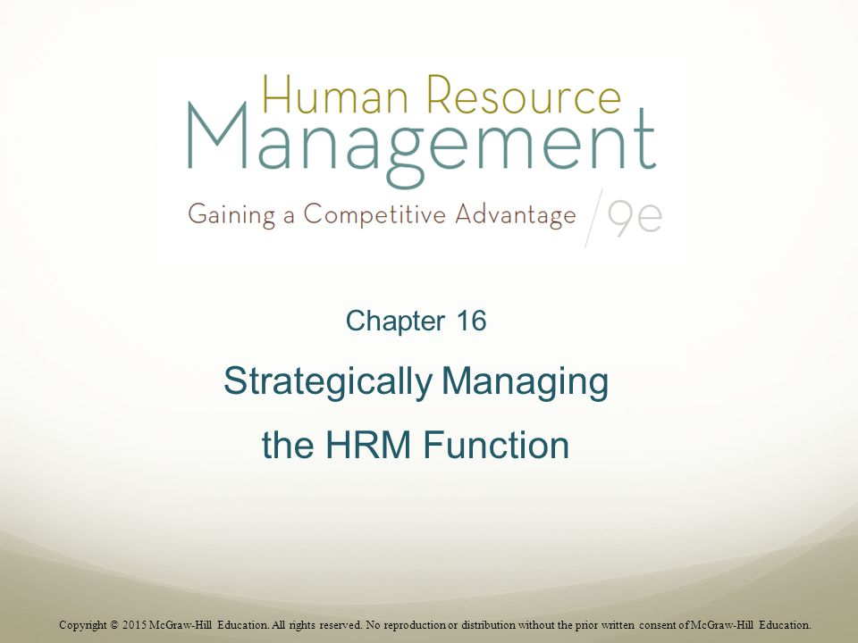 Chapter 16 Strategically Managing the HRM Function Copyright © 2015 McGraw-Hill Education.