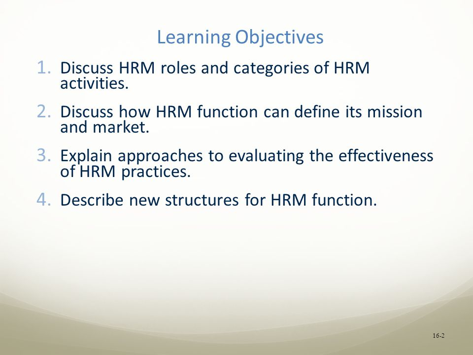 Learning Objectives 1. Discuss HRM roles and categories of HRM activities.