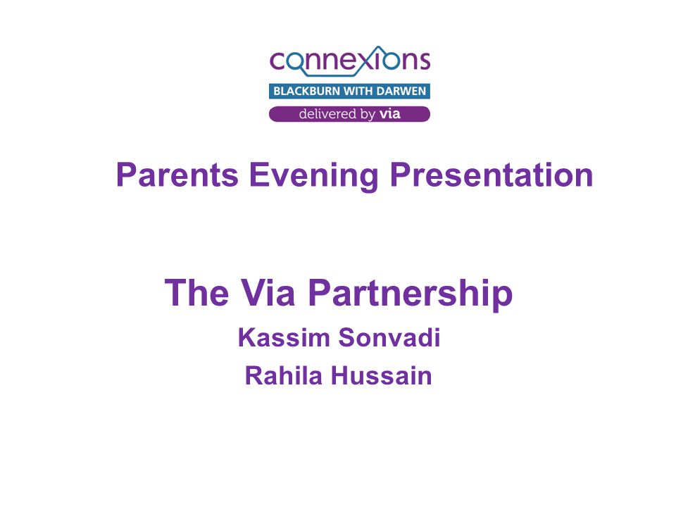 Parents Evening Presentation The Via Partnership Kassim Sonvadi Rahila Hussain