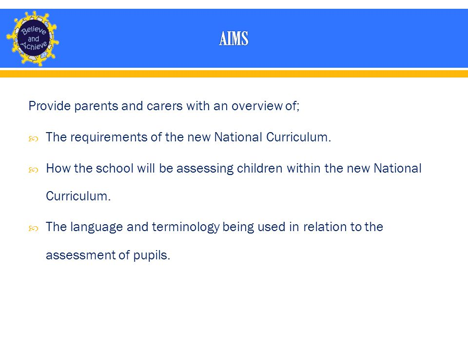 Provide parents and carers with an overview of;  The requirements of the new National Curriculum.
