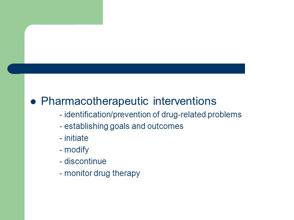 Pharmacotherapeutic interventions - identification/prevention of drug-related problems - establishing goals and outcomes - initiate - modify - discontinue - monitor drug therapy